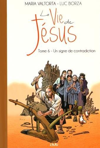 La vie de Jésus d'après Maria Valtorta : Tome 6, Un signe de contradiction