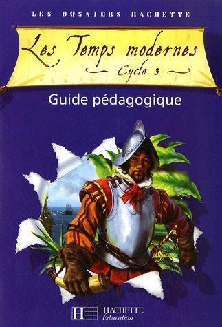 Les Temps modernes Cycle 3 : Guide pédagogique