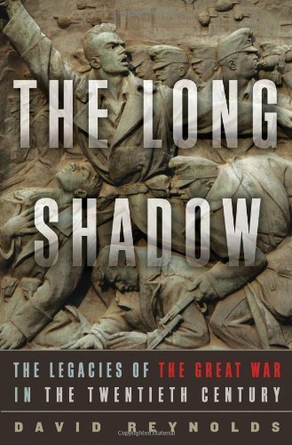 The Long Shadow: The Legacies of the Great War in the Twentieth Century 1st edition by Reynolds, David (2014) Hardcover