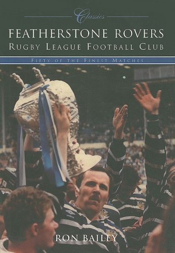 Featherstone Rovers Rugby League Football Club Classics: Fifty of the Finest Matches (Classic Matches) -