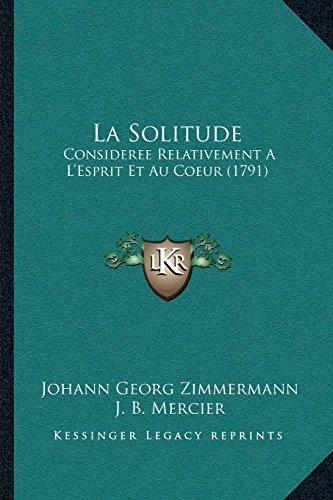 La Solitude: Consideree Relativement A L'Esprit Et Au Coeur (1791)