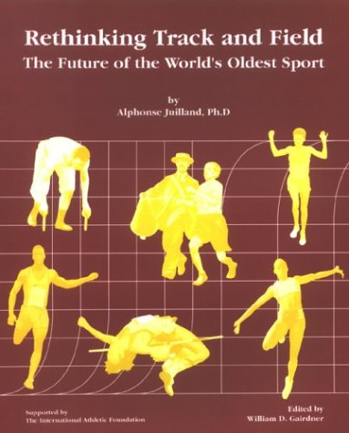 Rethinking Track and Field: the future of the World's Oldest Sport por Alphonse Juillard
