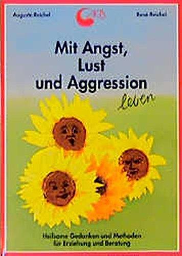 Mit Angst, Lust und Aggression leben: Heilsame Gedanken und Methoden für Erziehung und Beratung