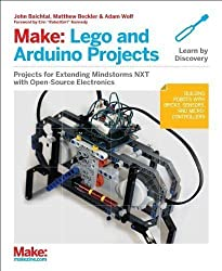 Make: LEGO and Arduino Projects: Projects for extending MINDSTORMS NXT with open-source electronics by Baichtal, John Published by Maker Media, Inc (2012) Paperback