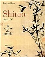 Shitao ou la saveur du monde (1642-1707) de François Cheng