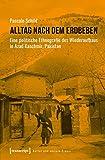 Alltag nach dem Erdbeben: Eine politische Ethnografie des Wiederaufbaus in Azad Kaschmir, Pakistan (Kultur und soziale Praxis) - Pascale Schild