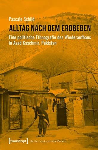 Alltag nach dem Erdbeben: Eine politische Ethnografie des Wiederaufbaus in Azad Kaschmir, Pakistan (UmweltEthnologie, Bd. Nr. 1)