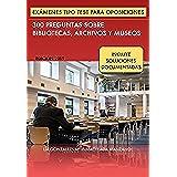Exámenes tipo Test para Oposiciones: 300 preguntas sobre Bibliotecas, Archivos y Museos (Biblio Oposiciones nº 1)