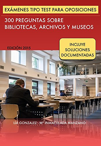 Descargar Libro Exámenes tipo Test para Oposiciones: 300 preguntas sobre Bibliotecas, Archivos y Museos (Biblio Oposiciones nº 1) de Lía González