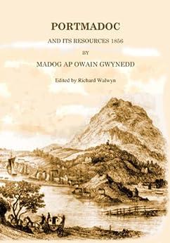 Portmadoc and Its Resources 1856 by [Gwynedd, Madog ap Owain]