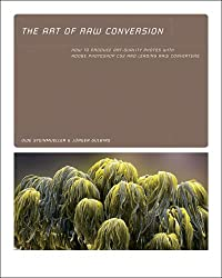 The Art of RAW Conversion: How to Produce Art-Quality Prints with Adobe Photoshop CS2 and Leading RAW Converters