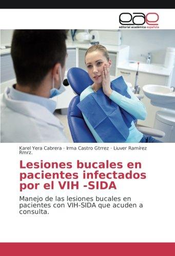 Lesiones bucales en pacientes infectados por el VIH -SIDA: Manejo de las lesiones bucales en pacientes con VIH-SIDA que acuden a consulta