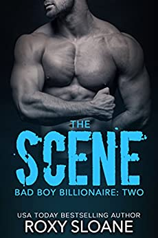 The Scene 2: (Bad Boy Billionaire Book 2) by [Sloane, Roxy]