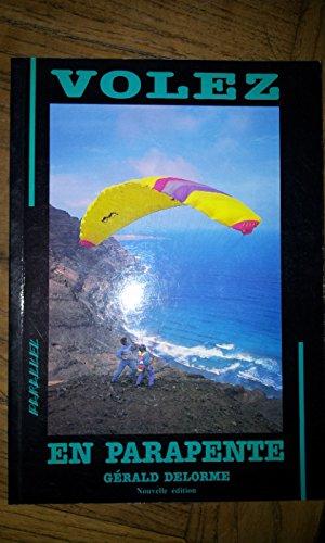 VOLEZ EN PARAPENTE - PARALLEL - Gérard Delorme -(nouvelle édition 1991) par GERARD DELORME