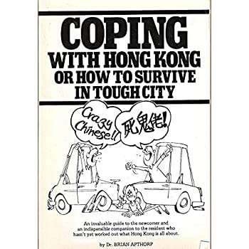 Coping with Hong Kong: Or how to survive in tough city