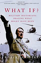 What If?: Military Historians Imagine What Might Have Been