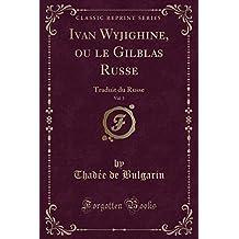 Ivan Wyjighine, Ou Le Gilblas Russe, Vol. 3: Traduit Du Russe (Classic Reprint)