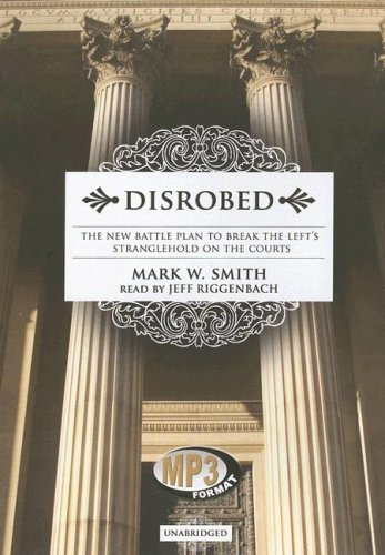 Disrobed: The New Battle Plan to Break the Left's Stranglehold on the Courts