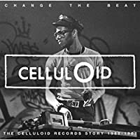 Change The Beat - The Celluloid Records Story 1979 - 1987