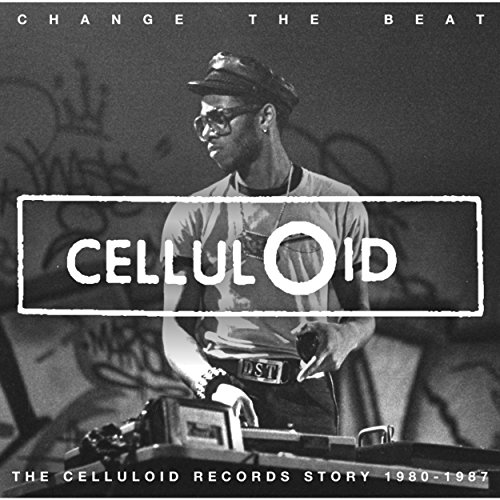 Change The Beat - The Celluloid Records Story 1979 - 1987 (Strut Records)