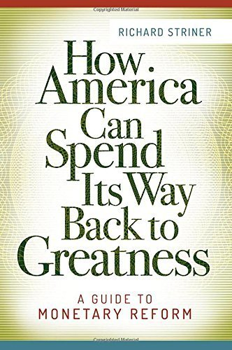 How America Can Spend Its Way Back to Greatness: A Guide to Monetary Reform by Richard Striner (2015-05-26) par Richard Striner