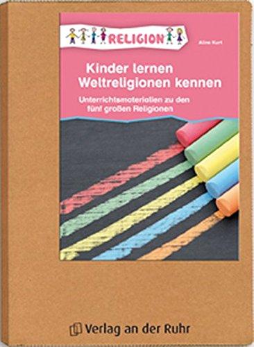 Kinder lernen Weltreligionen kennen: Unterrichtsmaterialien zu den fünf großen Religionen