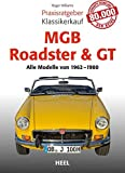 Praxisratgeber Klassikerkauf MGB Roadster & GT: Alle Modelle von 1962 bis 1980