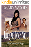 Judge Me Not (Cotton Mill Saga Book 1)