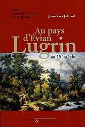 Lugrin (1815-1914) : Au pays d'Evian au 19e siècle