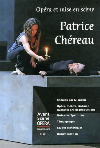 L'Avant-Scène Opéra, N° 281, Juillet-août 2014 : Opéra et mise en scène : Patrice Chéreau