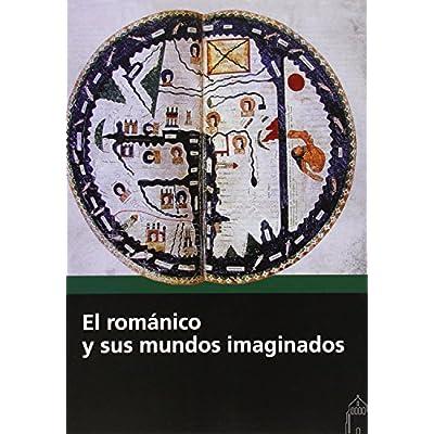 El Romanico Y Sus Mundos Imaginados Pdf Download Matthancoskun