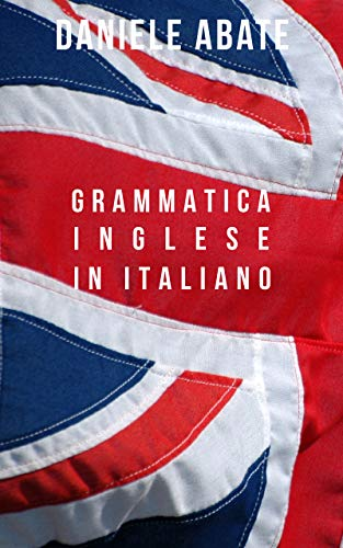 Grammatica Inglese in Italiano: Ideale per