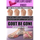 Gout Be Gone - The Ultimate Gout Cookbook - 50+ Gout Recipes for Inflammatory Relief -: Gout Remedies are Through Diet - Live Life Gout Free! (Gout ... Inflammatory Diet - Inflammation Cookbook)