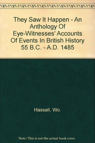 They Saw It Happen: An Anthology of Eye-witnesses' Accounts of Events in British History 55 B.C.-A.D. 1485
