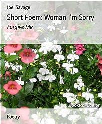 Short Poem: Woman I'm Sorry: Forgive Me (English Edition)