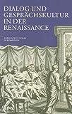 Dialog und Gesprächskultur in der Renaissance (Wolfenbütteler Abhandlungen zur Renaissanceforschung, Band 22) -