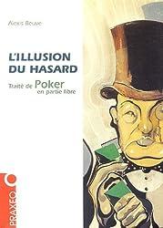 L'illusion du hasard : Traité de poker en partie libre