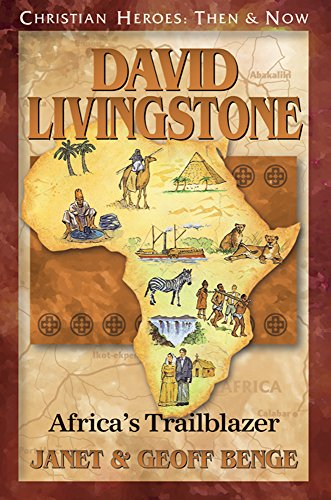 David Livingstone: Africa's Trailblazer: Christian Heroes: Then & Now (Christian Heroes: Then and Now) por Janet Benge