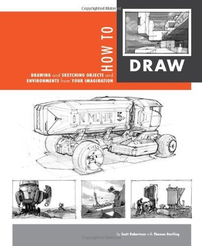 How to Draw: drawing and sketching objects and environments from your imagination by Scott Robertson, Thomas Bertling (2013) Paperback
