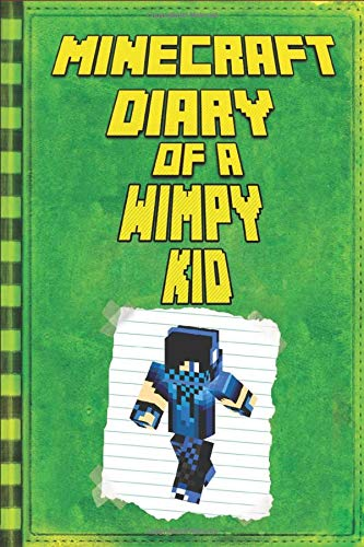 Minecraft: Diary of a Wimpy Minecraft Kid: Legendary Minecraft Diary. An Unnoficial Minecraft Adventure Story Book for Kids (Minecraft Books, Band 1)