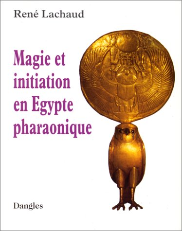 Magie et initiation en Egypte pharaonique par René Lachaud