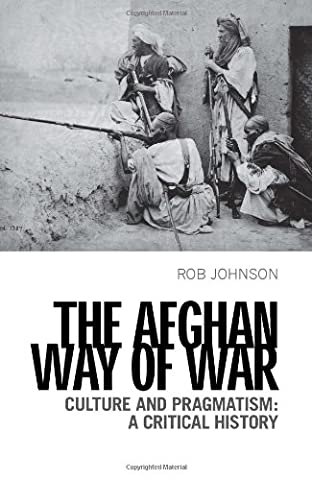 The Afghan Way of War: Culture and Pragmatism: A Critical History