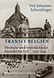 Transit Belgien: Deutsche und österreichische Künstler im Exil 1933-1945 (edition monacensia) - Veit Johannes Schmidinger