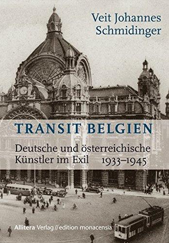 Transit Belgien: Deutsche und österreichische Künstler im Exil 1933-1945 (edition monacensia) (Künstler-edition Geist)