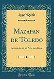 Mazapan de Toledo: Apropósito en un Acto y en Prosa (Classic Reprint)