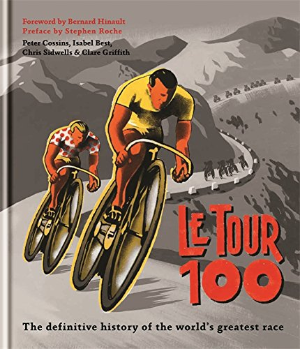 Le Tour 100: The definitive history of the world's greatest race por Peter Cossins