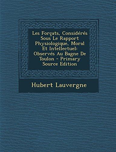 Les Forcats, Consideres Sous Le Rapport Physiologique, Moral Et Intellectuel: Observes Au Bagne de Toulon - Primary Source Edition