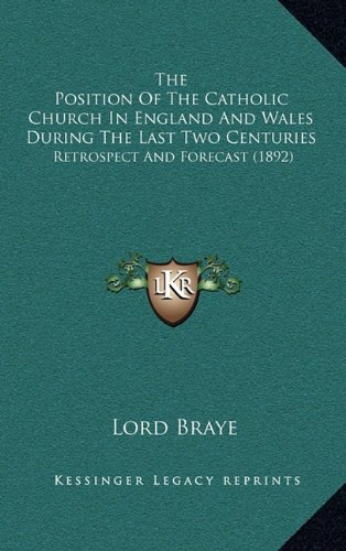 The Position of the Catholic Church in England and Wales During the Last Two Centuries: Retrospect and Forecast (1892)