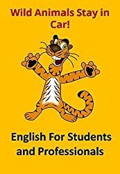 Wild Animals Stay in Car!: English for Students and Professionals (Asktenali Winning series)