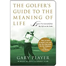 The Golfer's Guide to the Meaning of Life: Lessons I've Learned from My Life on the Links (Guides to the Meaning of Life) by Gary Player (2008-06-17)